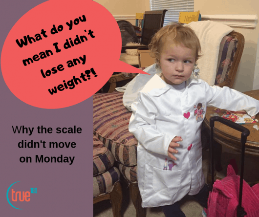 Sometimes the scale doesn't move, sometimes that's okay.