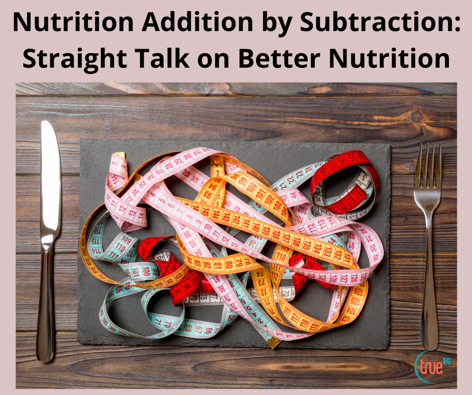 Nutrition Addition by Subtraction: Straight Talk on Better Nutrition